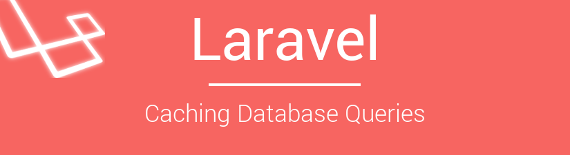 Laravel Caching Database Queries
