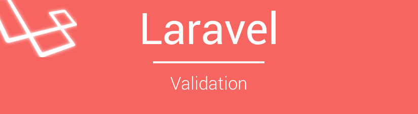 Laravel Validation: Comprehensive Guide, part 1