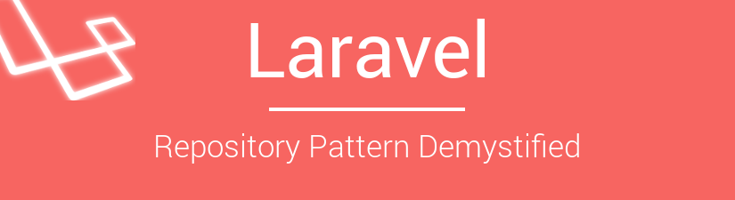 Laravel Repository Pattern Demystified